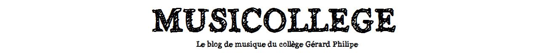 MUSICOLLEGE  Le blog de musique du collège Gérard Philipe à Montpellier